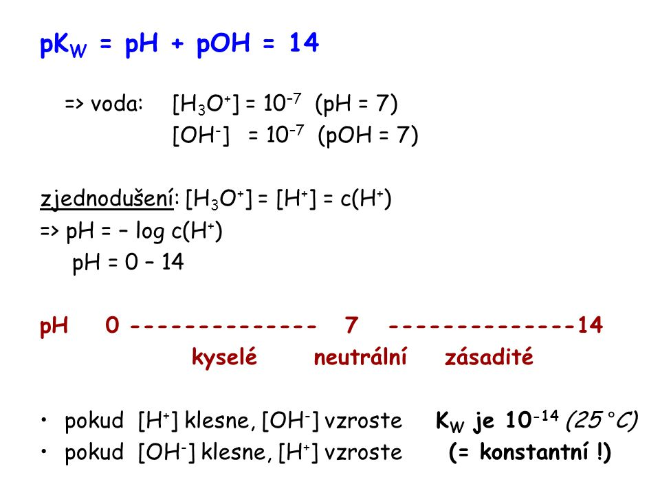 pKW = pH + pOH = 14 => voda: [H3O+] = 10–7 (pH = 7)